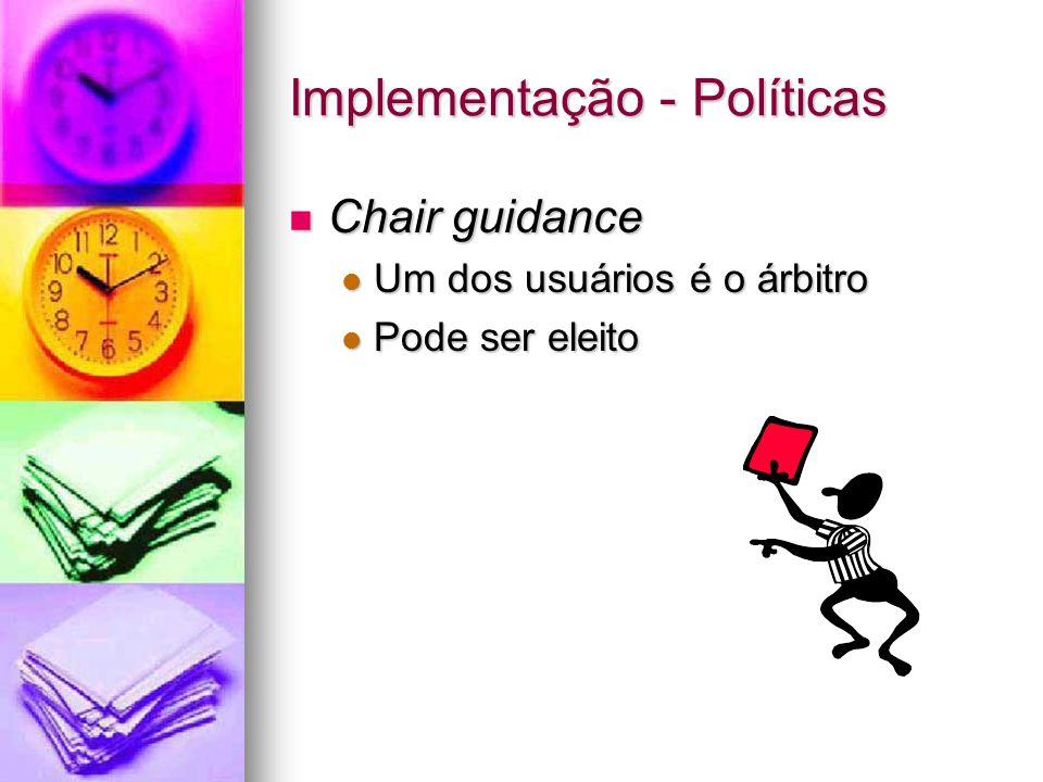 Implementação - Políticas Chair guidance Chair guidance Um dos usuários é o árbitro Um dos usuários é o árbitro Pode ser eleito Pode ser eleito
