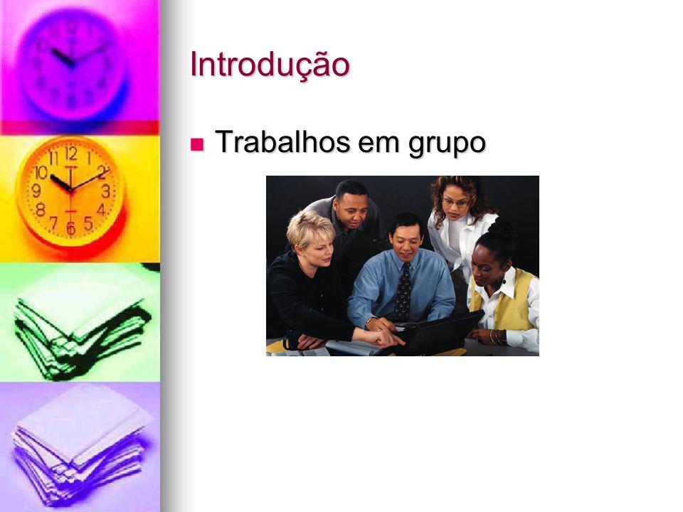 Introdução Trabalhos em grupo Trabalhos em grupo