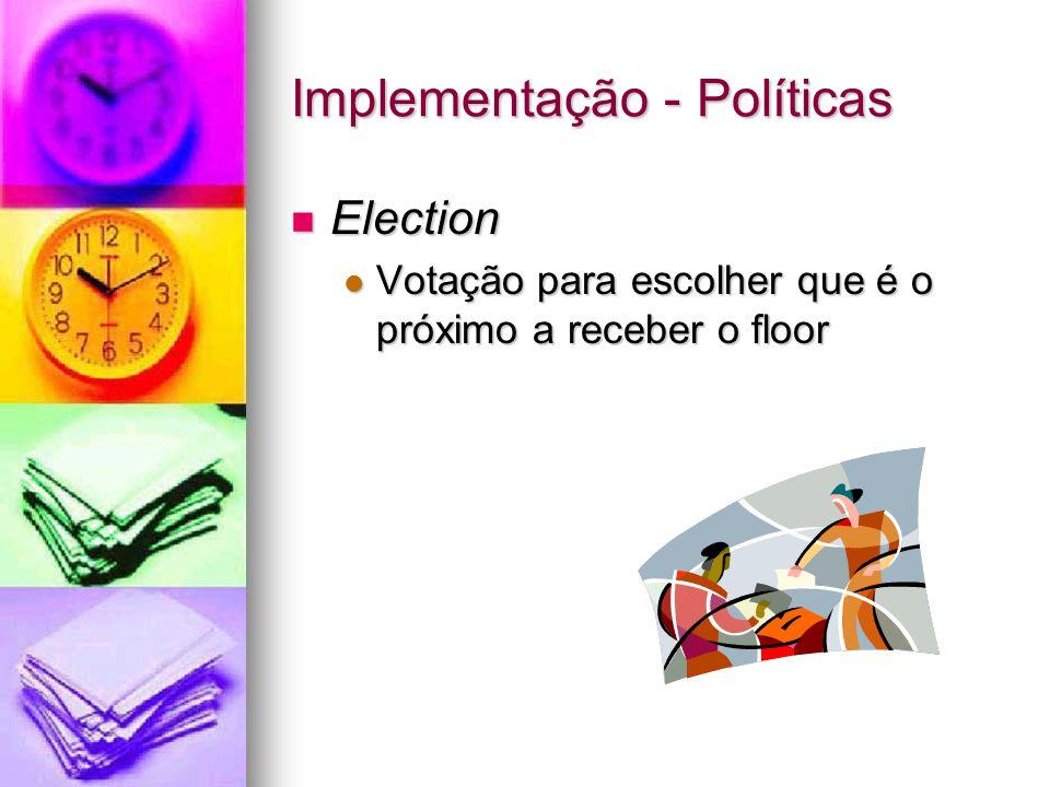 Implementação - Políticas Election Election Votação para escolher que é o próximo a receber o floor Votação para escolher que é o próximo a receber o