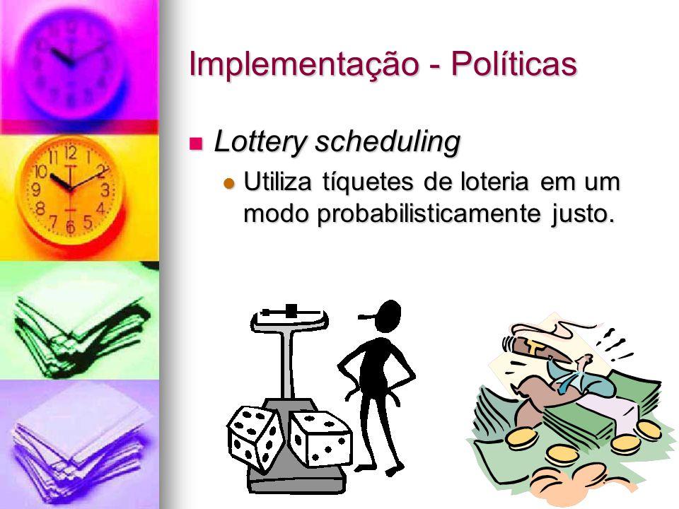 Implementação - Políticas Lottery scheduling Lottery scheduling Utiliza tíquetes de loteria em um modo probabilisticamente justo. Utiliza tíquetes de