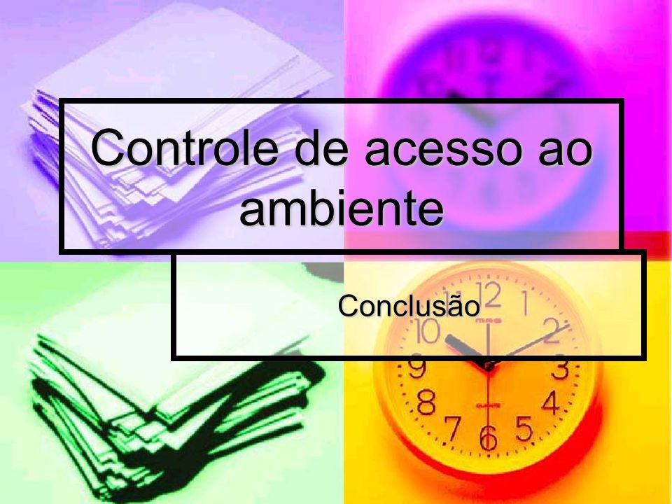 Controle de acesso ao ambiente Conclusão