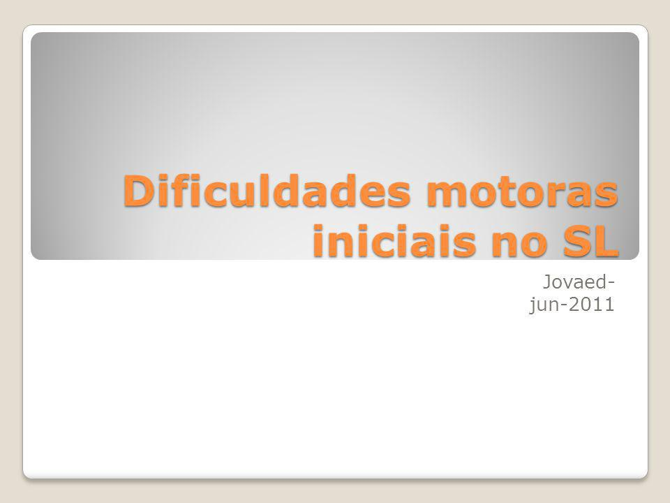 Dificuldades motoras iniciais no SL Jovaed- jun-2011
