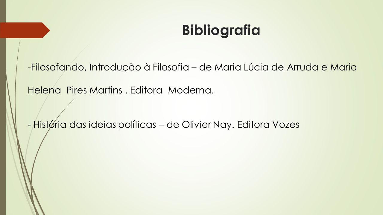 Bibliografia -Filosofando, Introdução à Filosofia – de Maria Lúcia de Arruda e Maria Helena Pires Martins. Editora Moderna. - História das ideias polí