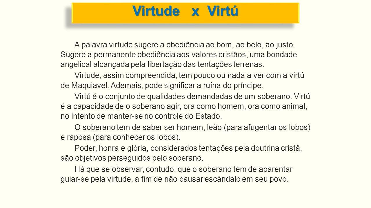 A palavra virtude sugere a obediência ao bom, ao belo, ao justo. Sugere a permanente obediência aos valores cristãos, uma bondade angelical alcançada
