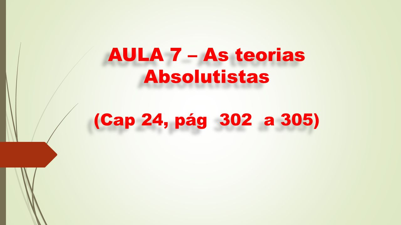 AULA 7 – As teorias Absolutistas (Cap 24, pág 302 a 305)