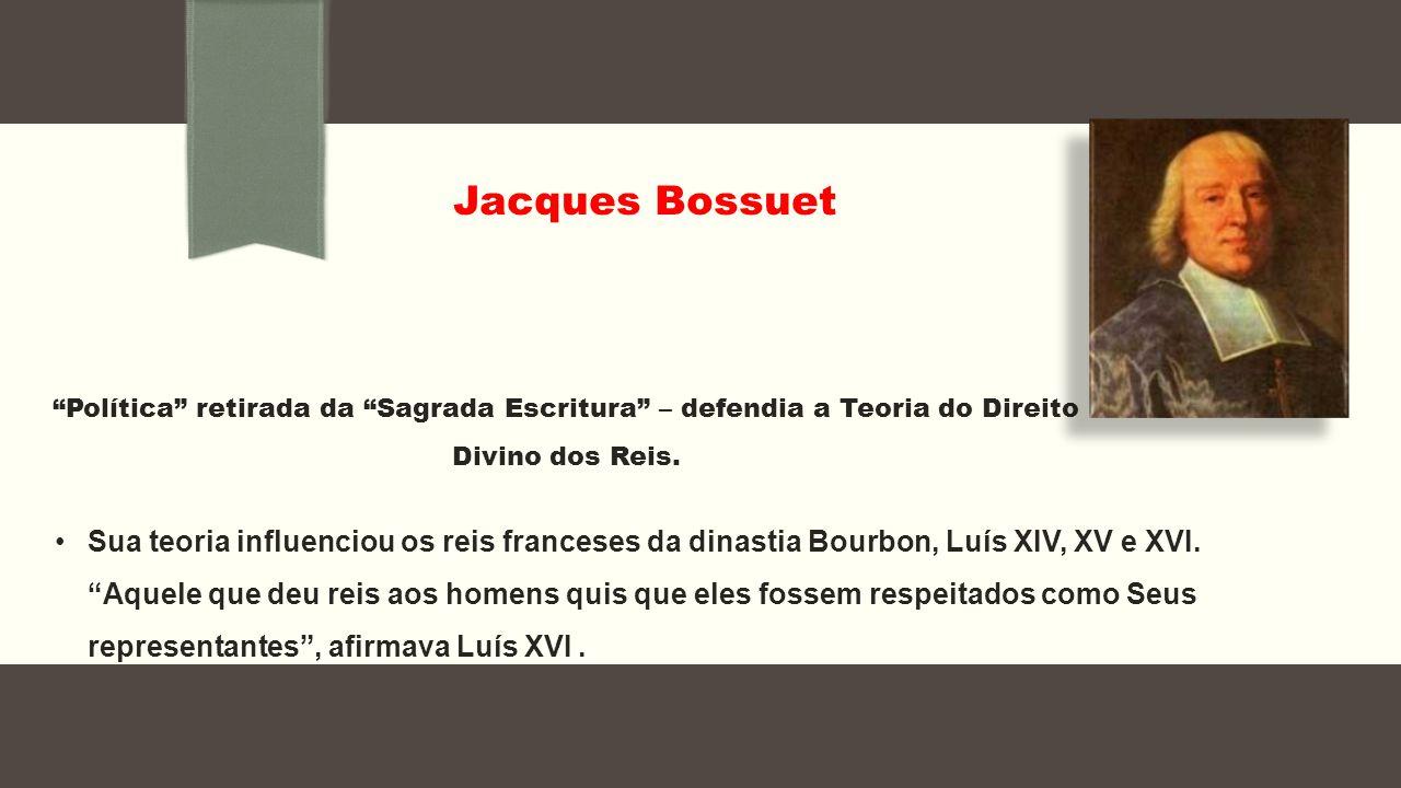 """""""Política"""" retirada da """"Sagrada Escritura"""" – defendia a Teoria do Direito Divino dos Reis. Jacques Bossuet Sua teoria influenciou os reis franceses da"""