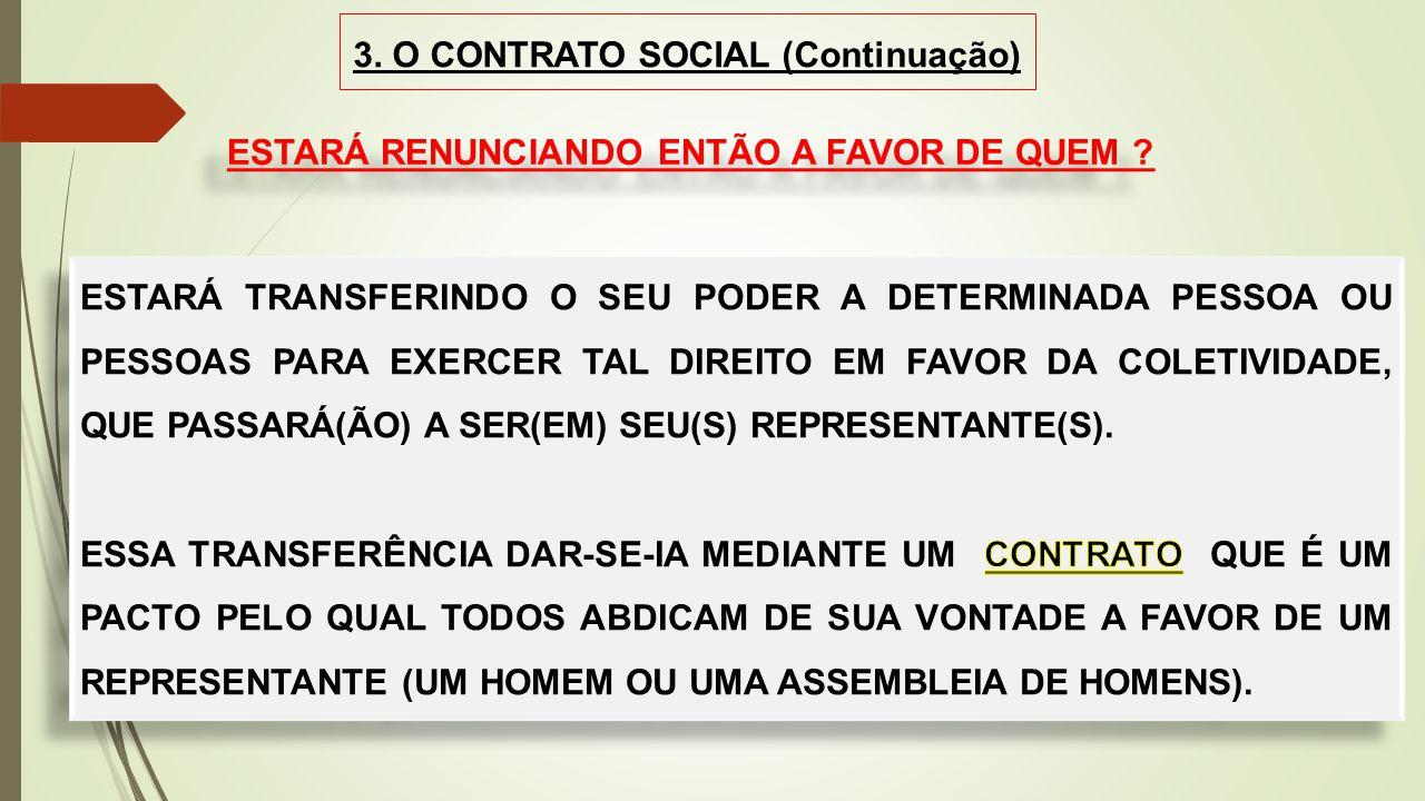 3. O CONTRATO SOCIAL (Continuação) ESTARÁ RENUNCIANDO ENTÃO A FAVOR DE QUEM ?