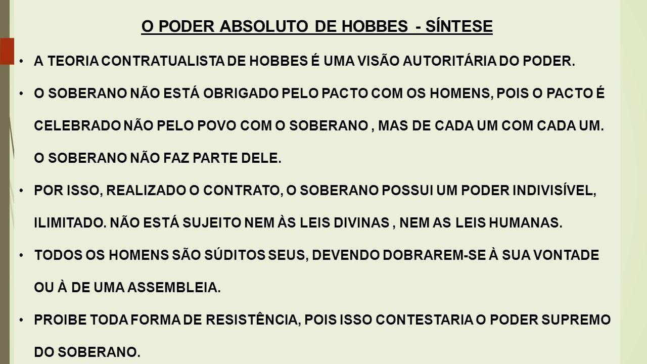O PODER ABSOLUTO DE HOBBES - SÍNTESE A TEORIA CONTRATUALISTA DE HOBBES É UMA VISÃO AUTORITÁRIA DO PODER. O SOBERANO NÃO ESTÁ OBRIGADO PELO PACTO COM O