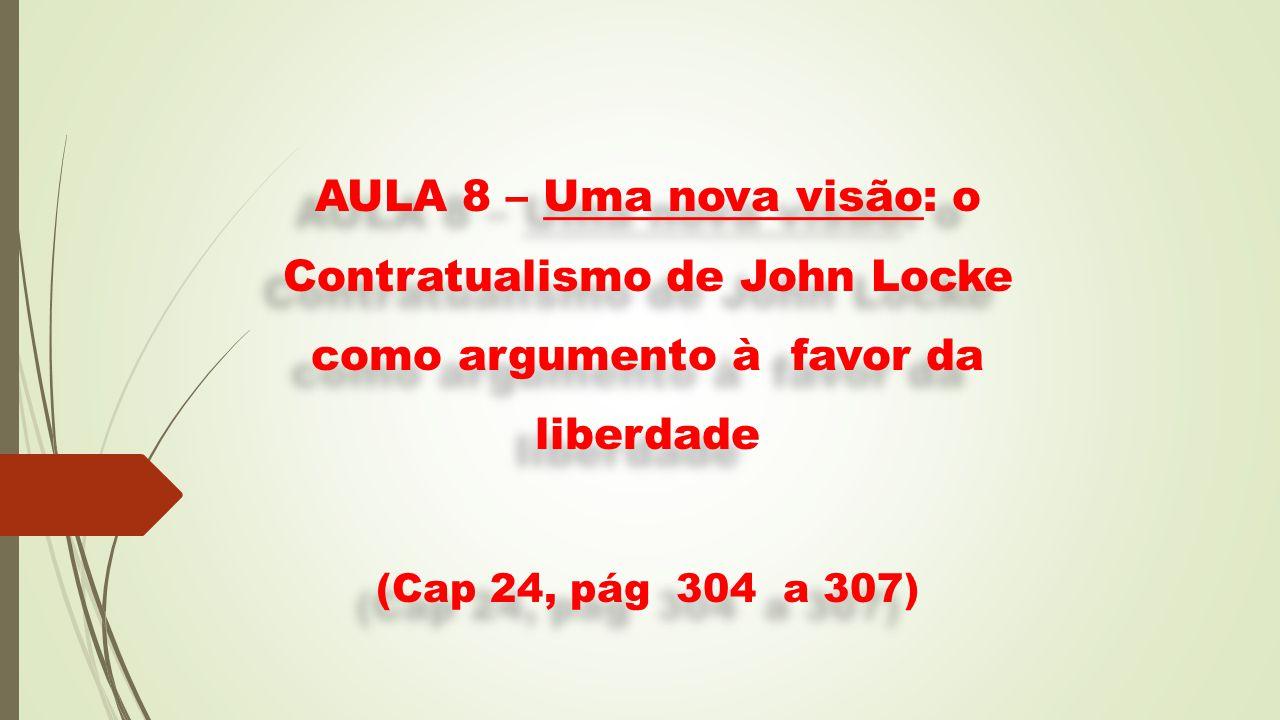 AULA 8 – Uma nova visão: o Contratualismo de John Locke como argumento à favor da liberdade (Cap 24, pág 304 a 307)