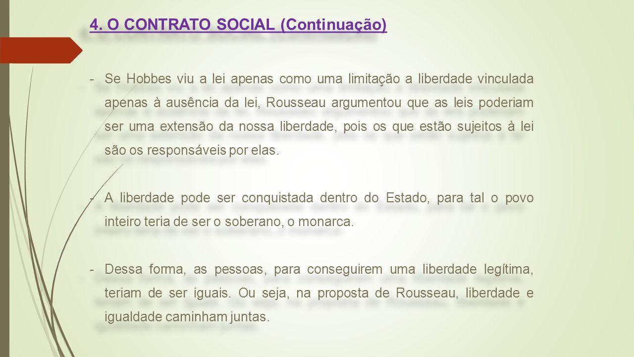 4. O CONTRATO SOCIAL (Continuação) -Se Hobbes viu a lei apenas como uma limitação a liberdade vinculada apenas à ausência da lei, Rousseau argumentou