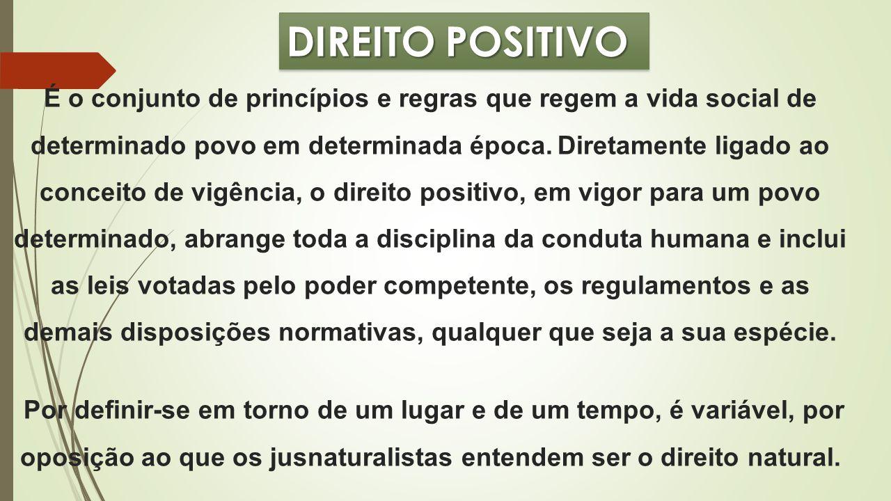 DIREITO POSITIVO É o conjunto de princípios e regras que regem a vida social de determinado povo em determinada época. Diretamente ligado ao conceito