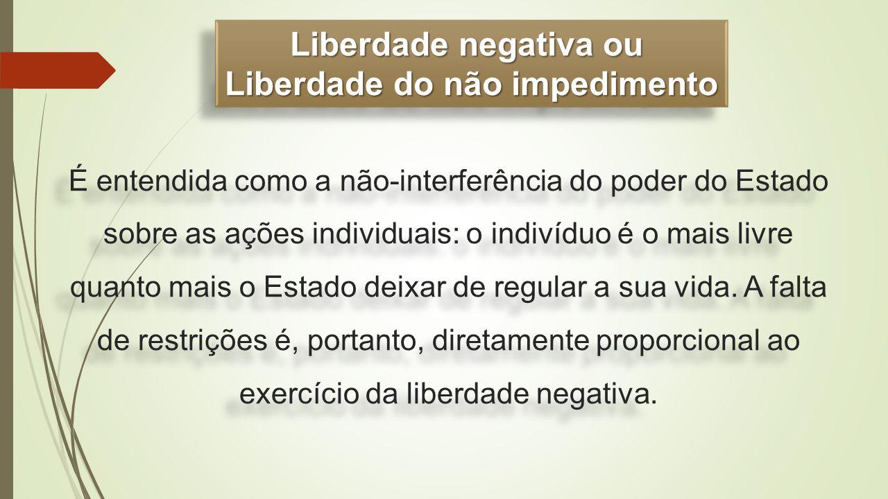 É entendida como a não-interferência do poder do Estado sobre as ações individuais: o indivíduo é o mais livre quanto mais o Estado deixar de regular