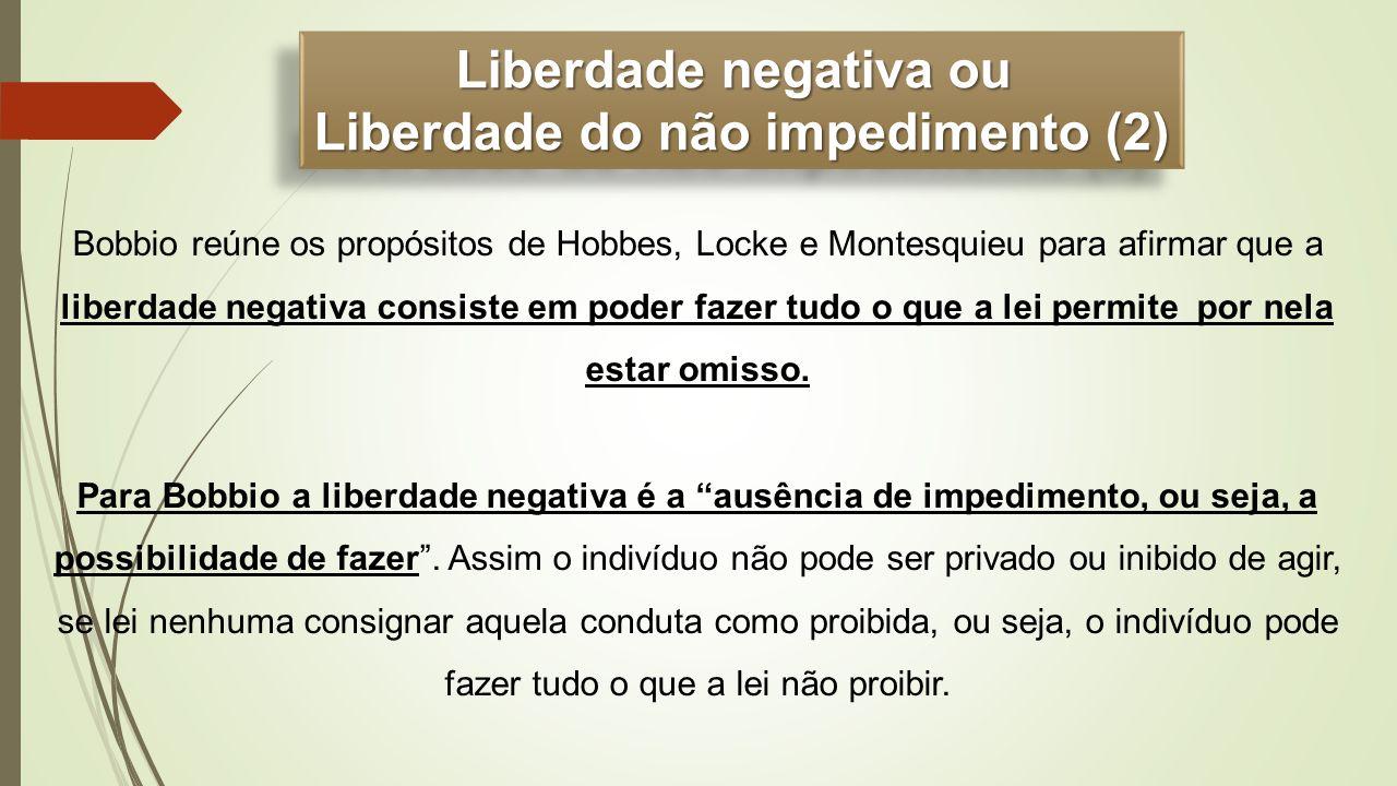 Bobbio reúne os propósitos de Hobbes, Locke e Montesquieu para afirmar que a liberdade negativa consiste em poder fazer tudo o que a lei permite por n