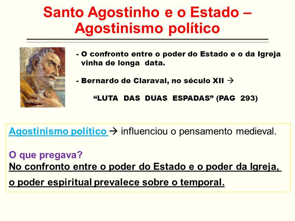Santo Agostinho e o Estado – Agostinismo político Agostinismo político  influenciou o pensamento medieval. O que pregava? No confronto entre o poder