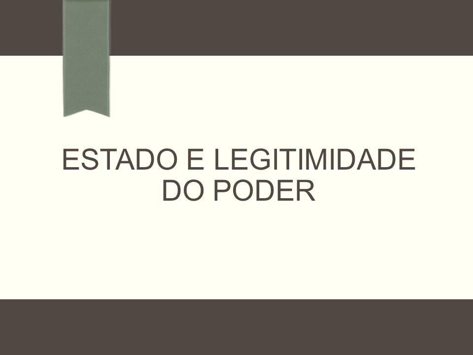 ESTADO E LEGITIMIDADE DO PODER