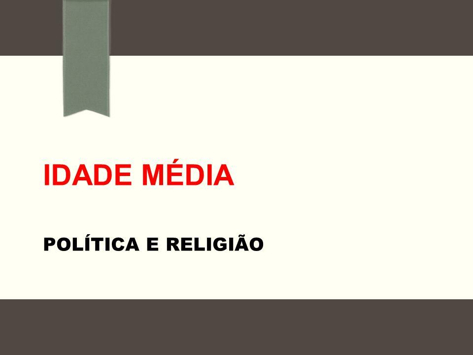 IDADE MÉDIA POLÍTICA E RELIGIÃO