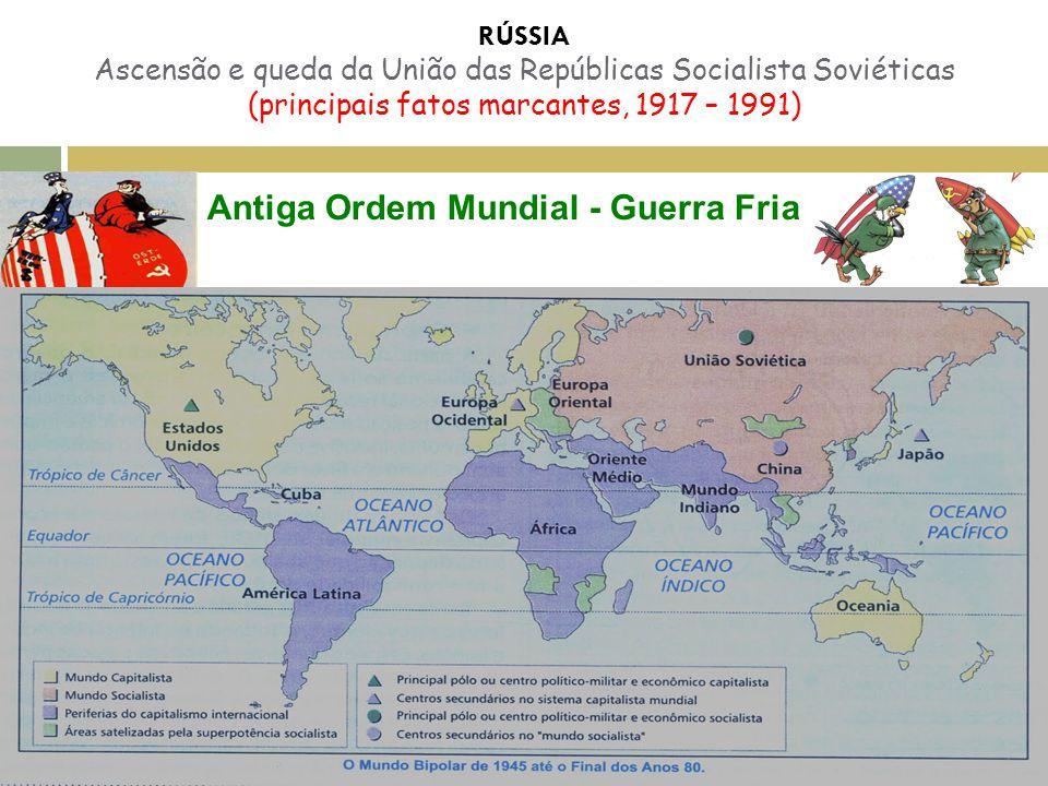 RÚSSIA Ascensão e queda da União das Repúblicas Socialista Soviéticas (principais fatos marcantes, 1917 – 1991) Antiga Ordem Mundial - Guerra Fria