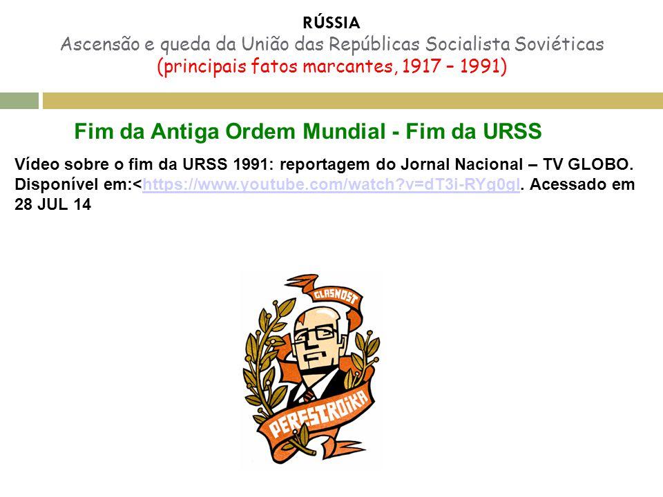RÚSSIA Ascensão e queda da União das Repúblicas Socialista Soviéticas (principais fatos marcantes, 1917 – 1991) Fim da Antiga Ordem Mundial - Fim da U