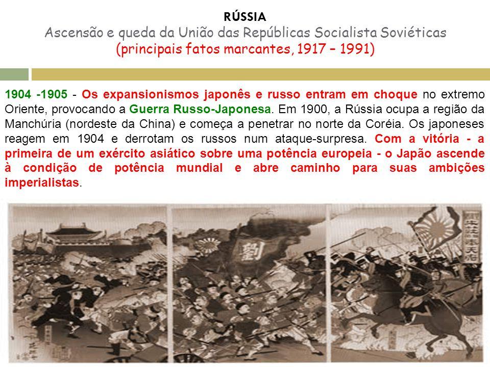 1904 -1905 - Os expansionismos japonês e russo entram em choque no extremo Oriente, provocando a Guerra Russo-Japonesa. Em 1900, a Rússia ocupa a regi