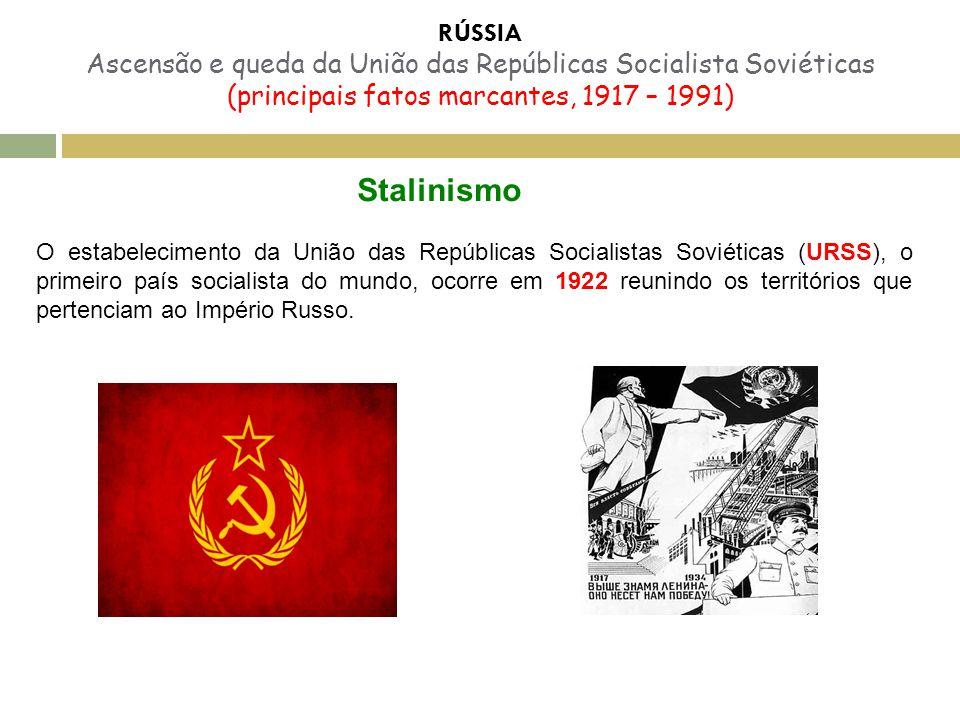 RÚSSIA Ascensão e queda da União das Repúblicas Socialista Soviéticas (principais fatos marcantes, 1917 – 1991) Stalinismo O estabelecimento da União