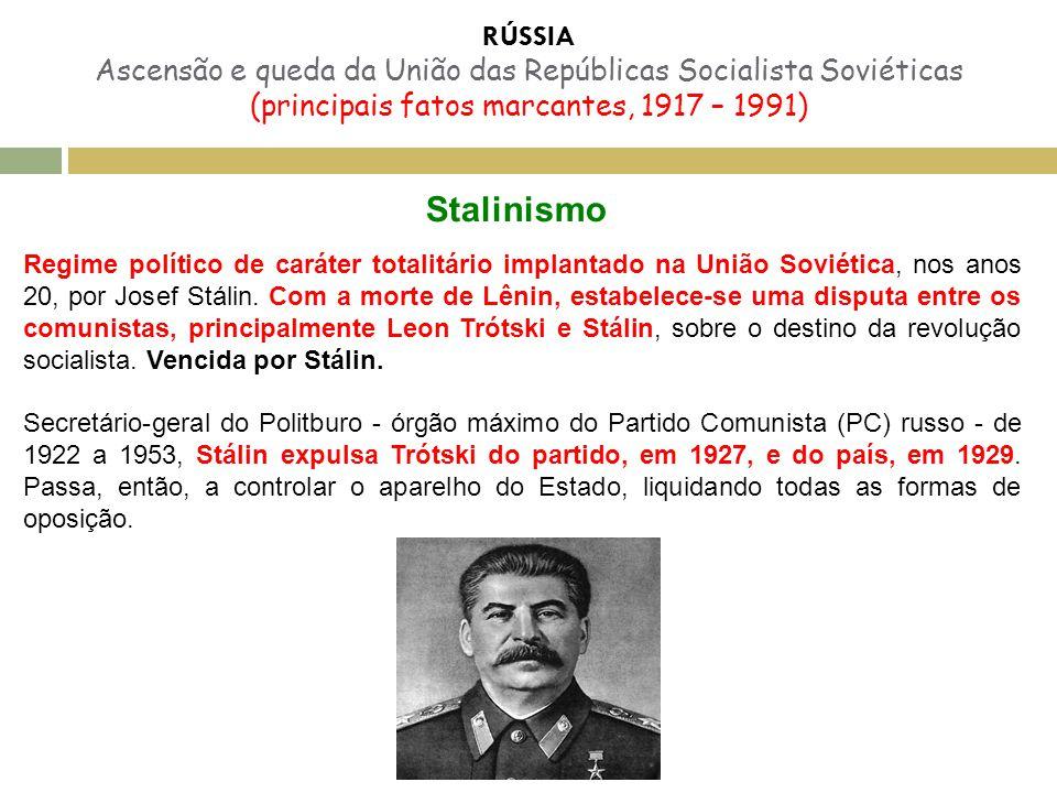 RÚSSIA Ascensão e queda da União das Repúblicas Socialista Soviéticas (principais fatos marcantes, 1917 – 1991) Stalinismo Regime político de caráter