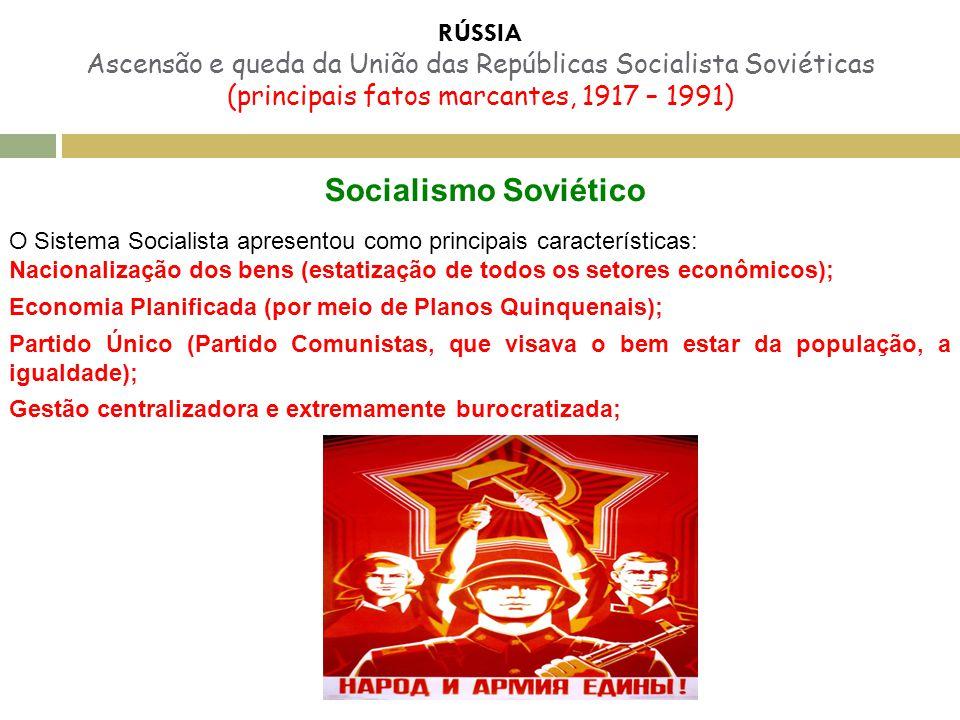 RÚSSIA Ascensão e queda da União das Repúblicas Socialista Soviéticas (principais fatos marcantes, 1917 – 1991) Socialismo Soviético O Sistema Sociali
