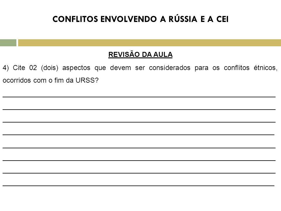 REVISÃO DA AULA 4) Cite 02 (dois) aspectos que devem ser considerados para os conflitos étnicos, ocorridos com o fim da URSS.