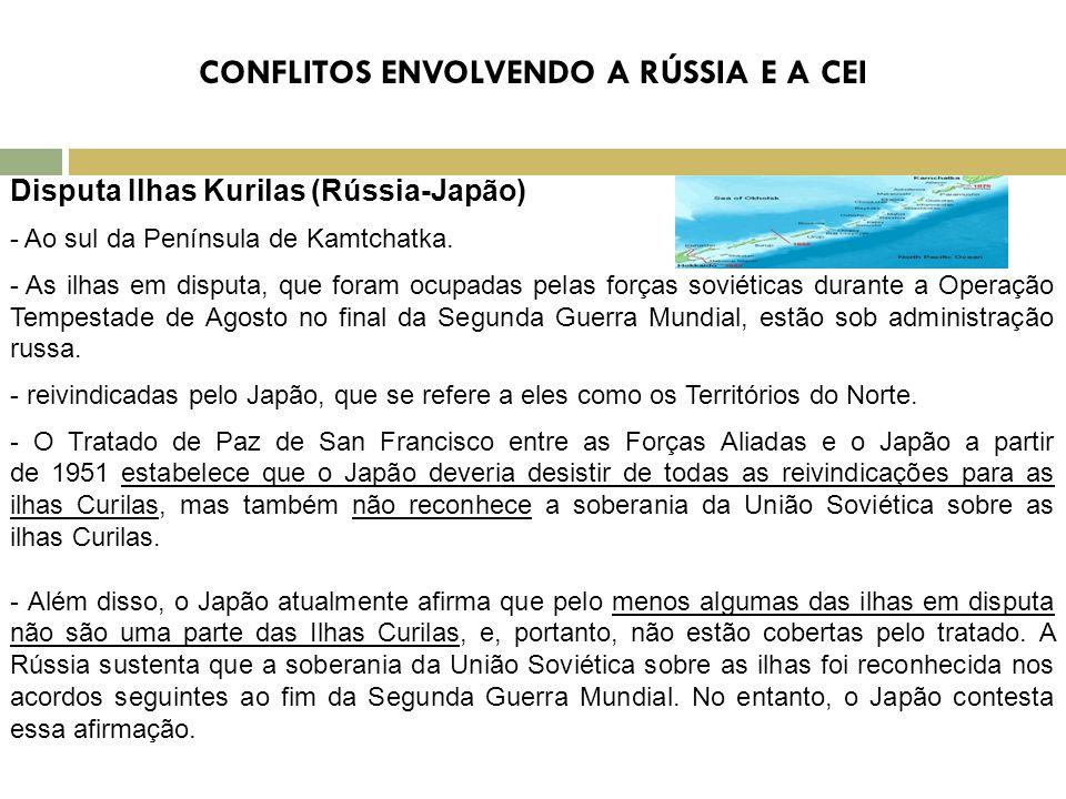 CONFLITOS ENVOLVENDO A RÚSSIA E A CEI Disputa Ilhas Kurilas (Rússia-Japão) - Ao sul da Península de Kamtchatka. - As ilhas em disputa, que foram ocupa