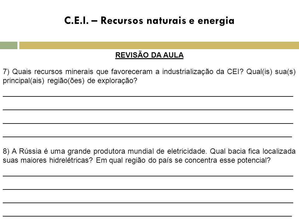 C.E.I. – Recursos naturais e energia REVISÃO DA AULA 7) Quais recursos minerais que favoreceram a industrialização da CEI? Qual(is) sua(s) principal(a