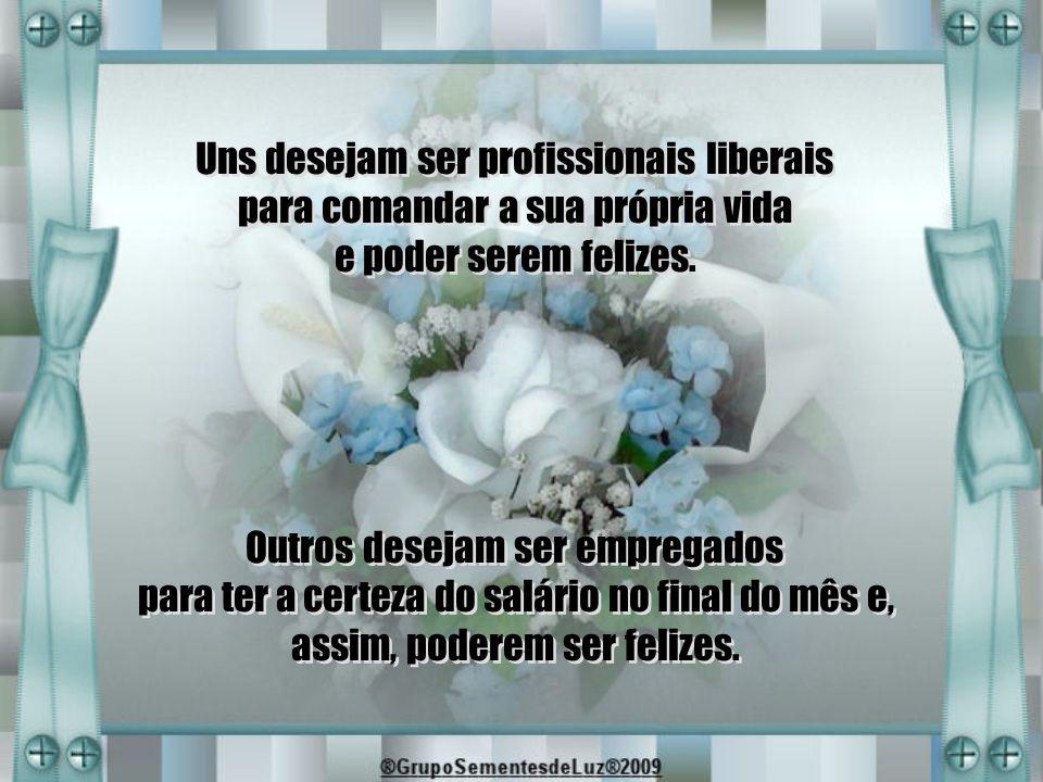 Uns desejam ser profissionais liberais para comandar a sua própria vida e poder serem felizes.