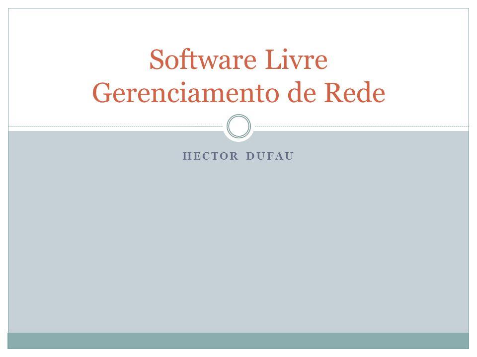 HECTOR DUFAU Software Livre Gerenciamento de Rede