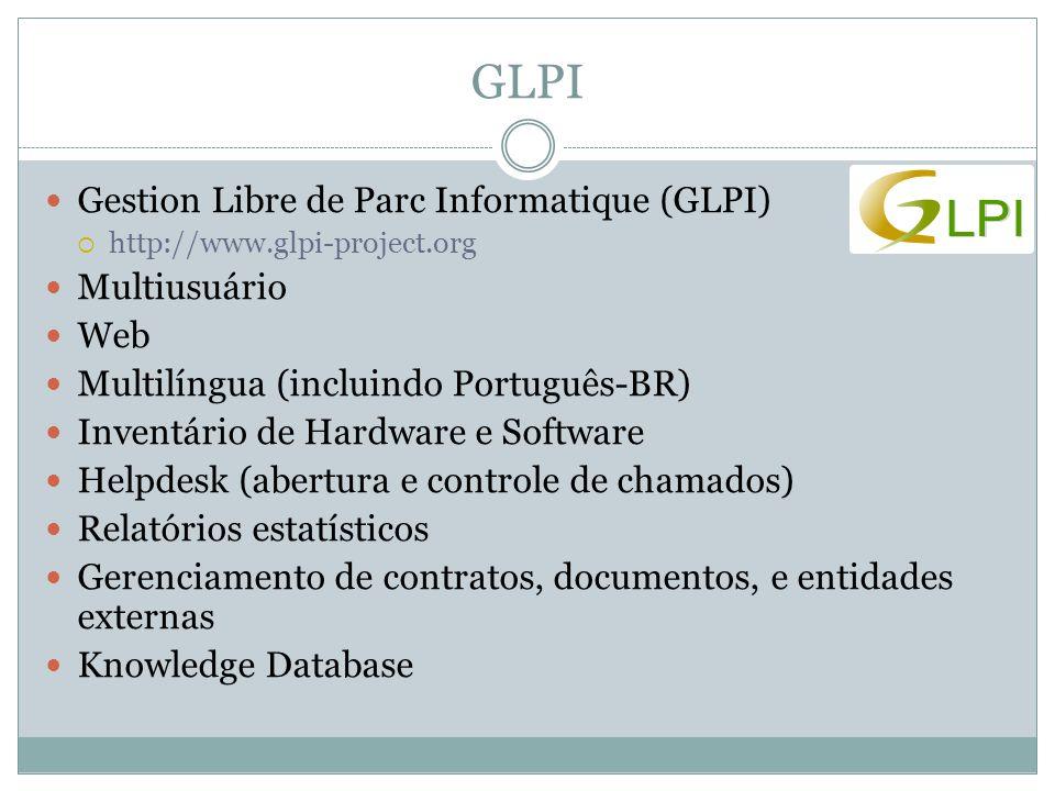 GLPI Gestion Libre de Parc Informatique (GLPI)  http://www.glpi-project.org Multiusuário Web Multilíngua (incluindo Português-BR) Inventário de Hardware e Software Helpdesk (abertura e controle de chamados) Relatórios estatísticos Gerenciamento de contratos, documentos, e entidades externas Knowledge Database