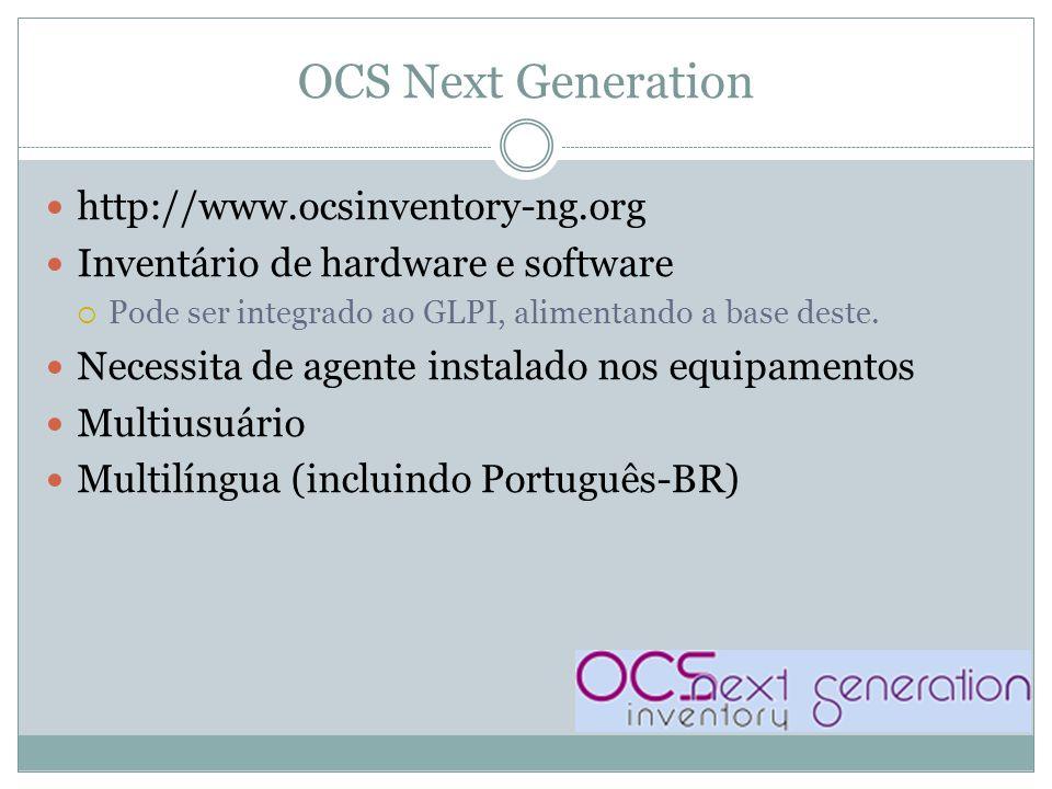 OCS Next Generation http://www.ocsinventory-ng.org Inventário de hardware e software  Pode ser integrado ao GLPI, alimentando a base deste.