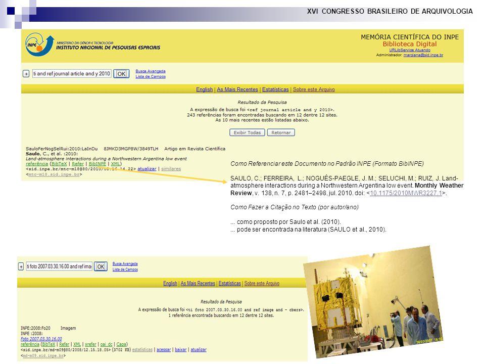 XVI CONGRESSO BRASILEIRO DE ARQUIVOLOGIA Como Referenciar este Documento no Padrão INPE (Formato BibINPE) SAULO, C.; FERREIRA, L.; NOGUÉS-PAEGLE, J.