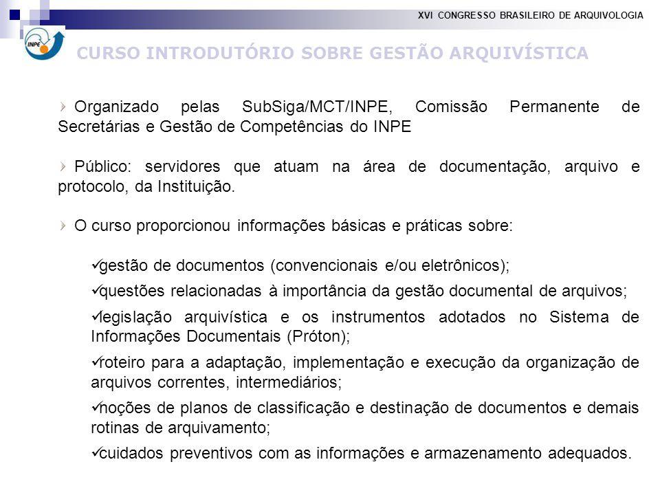 Organizado pelas SubSiga/MCT/INPE, Comissão Permanente de Secretárias e Gestão de Competências do INPE Público: servidores que atuam na área de documentação, arquivo e protocolo, da Instituição.