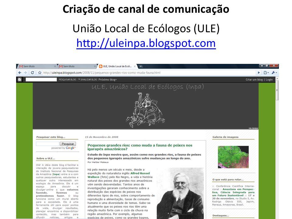 Criação de canal de comunicação União Local de Ecólogos (ULE) http://uleinpa.blogspot.com