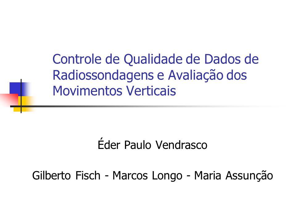 Controle de Qualidade de Dados de Radiossondagens e Avaliação dos Movimentos Verticais Éder Paulo Vendrasco Gilberto Fisch - Marcos Longo - Maria Assunção