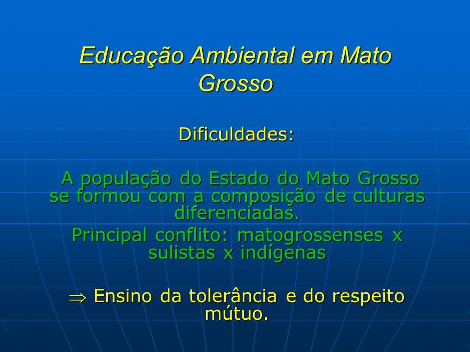 Educação Ambiental em Mato Grosso Dificuldades: A população do Estado do Mato Grosso se formou com a composição de culturas diferenciadas. A população