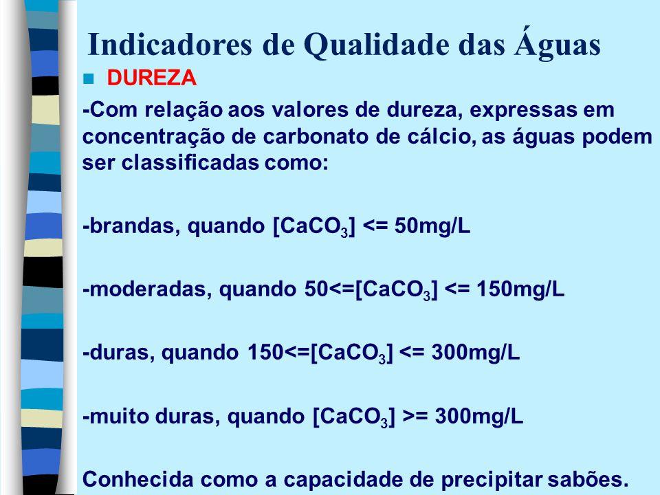 DUREZA -Com relação aos valores de dureza, expressas em concentração de carbonato de cálcio, as águas podem ser classificadas como: -brandas, quando [