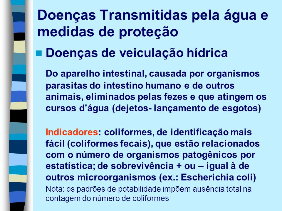 Doenças Transmitidas pela água e medidas de proteção Doenças de veiculação hídrica Do aparelho intestinal, causada por organismos parasitas do intesti