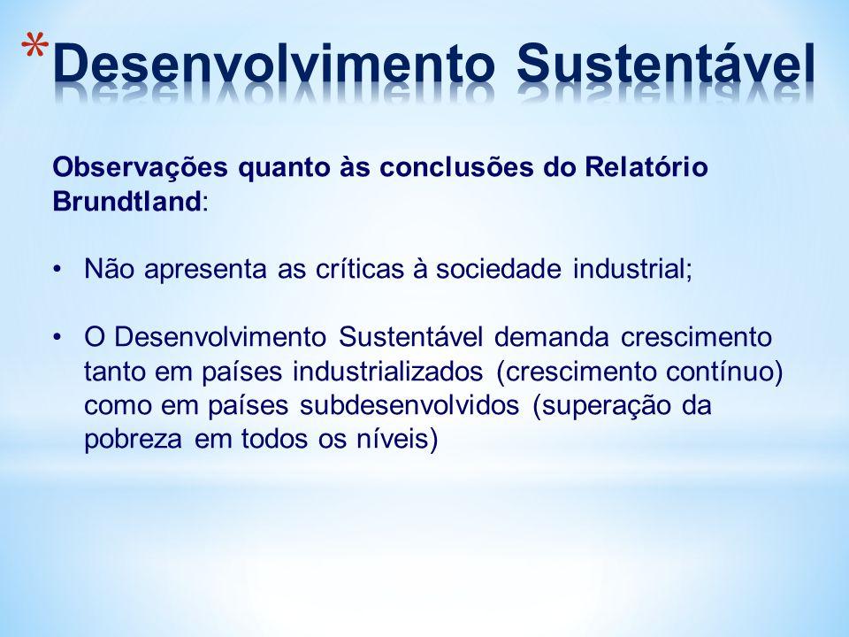 Observações quanto às conclusões do Relatório Brundtland: Não apresenta as críticas à sociedade industrial; O Desenvolvimento Sustentável demanda cres