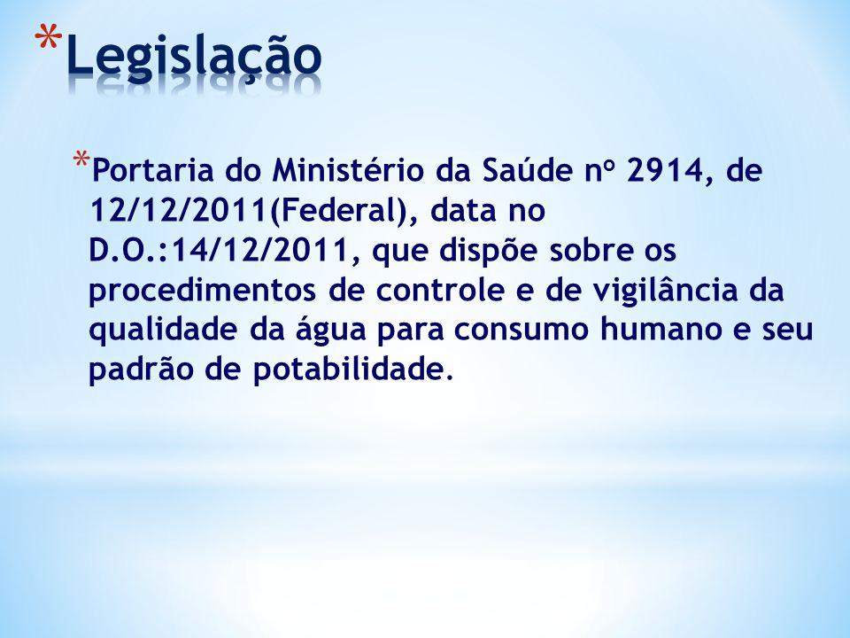* Portaria do Ministério da Saúde n o 2914, de 12/12/2011(Federal), data no D.O.:14/12/2011, que dispõe sobre os procedimentos de controle e de vigilâ