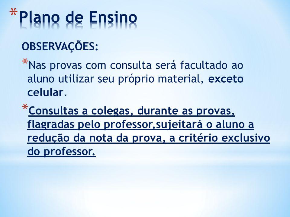 OBSERVAÇÕES: * Nas provas com consulta será facultado ao aluno utilizar seu próprio material, exceto celular. * Consultas a colegas, durante as provas