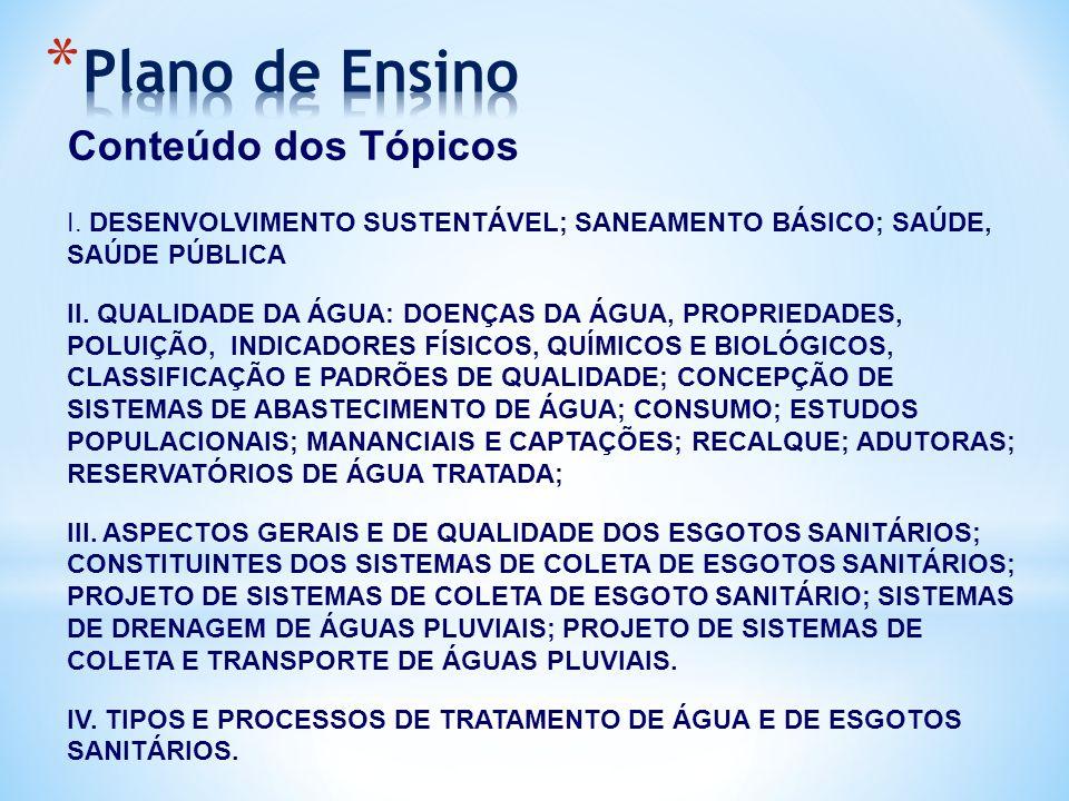 Conteúdo dos Tópicos I. DESENVOLVIMENTO SUSTENTÁVEL; SANEAMENTO BÁSICO; SAÚDE, SAÚDE PÚBLICA II. QUALIDADE DA ÁGUA: DOENÇAS DA ÁGUA, PROPRIEDADES, POL