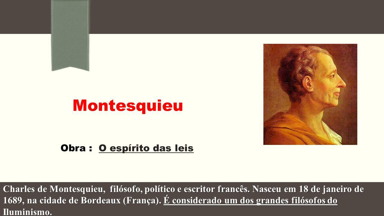 Obra : O espírito das leis Montesquieu Charles de Montesquieu, filósofo, político e escritor francês.