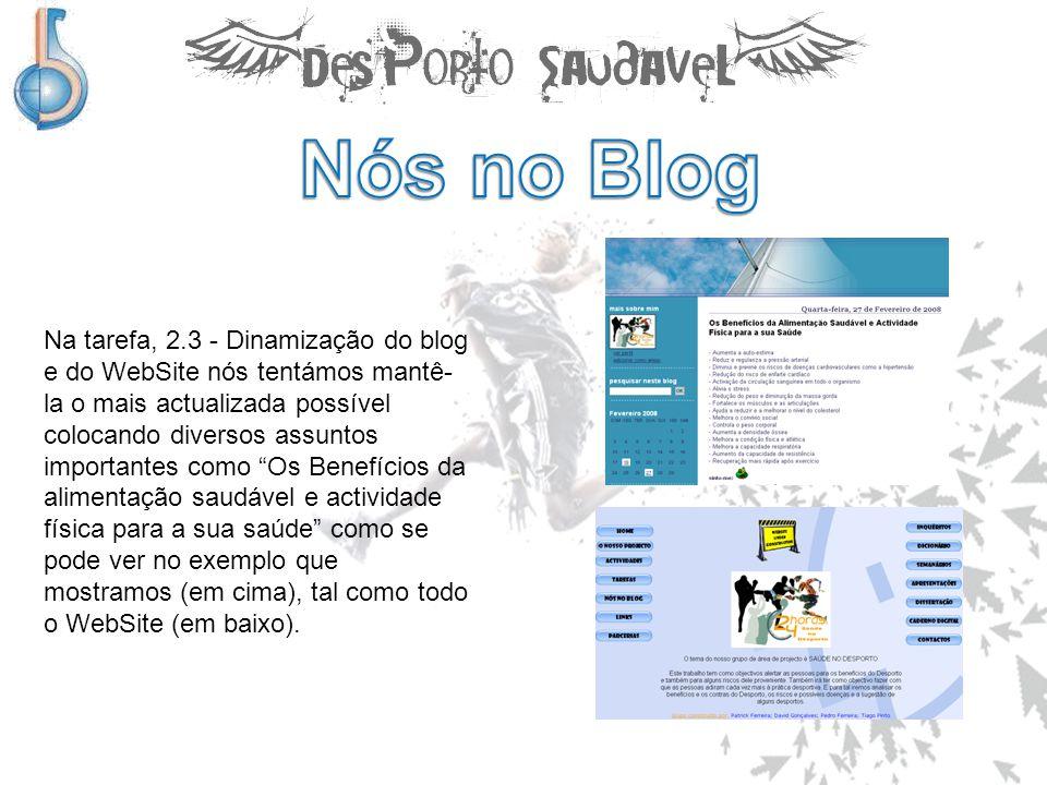 """Na tarefa, 2.3 - Dinamização do blog e do WebSite nós tentámos mantê- la o mais actualizada possível colocando diversos assuntos importantes como """"Os"""