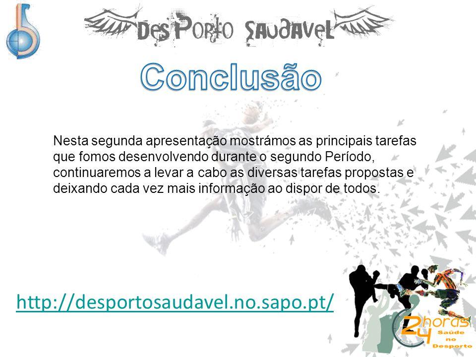 http://desportosaudavel.no.sapo.pt/ Nesta segunda apresentação mostrámos as principais tarefas que fomos desenvolvendo durante o segundo Período, cont
