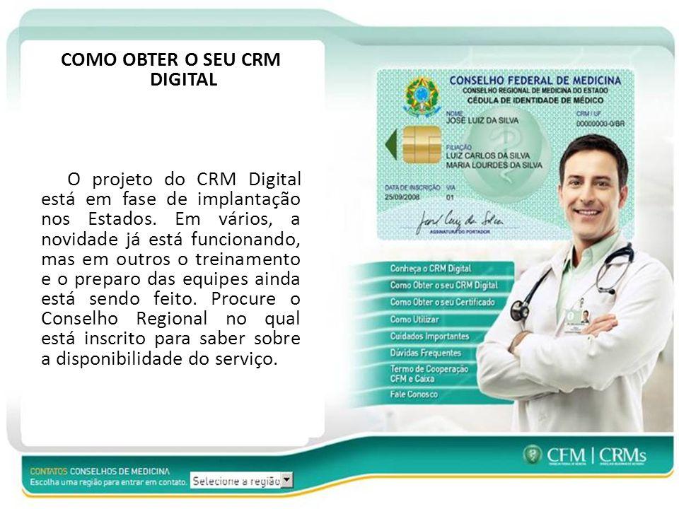 COMO OBTER O SEU CRM DIGITAL O projeto do CRM Digital está em fase de implantação nos Estados.