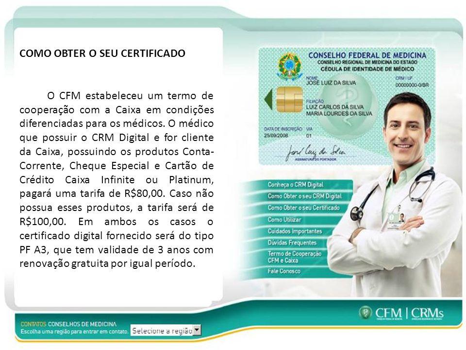 COMO OBTER O SEU CERTIFICADO O CFM estabeleceu um termo de cooperação com a Caixa em condições diferenciadas para os médicos.