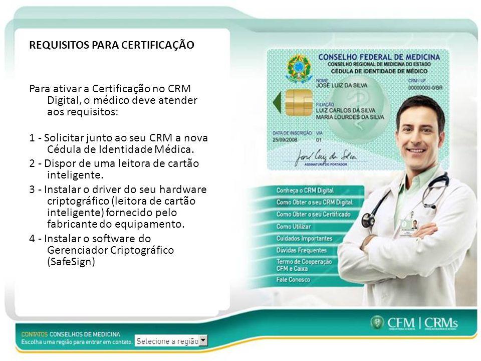 REQUISITOS PARA CERTIFICAÇÃO Para ativar a Certificação no CRM Digital, o médico deve atender aos requisitos: 1 - Solicitar junto ao seu CRM a nova Cédula de Identidade Médica.